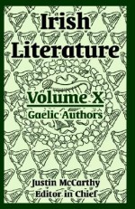 Irish Literature: Volume X (Gaelic Authors) - Justin McCarthy