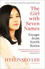 The Girl with Seven Names - Hyeonseo Lee, David John
