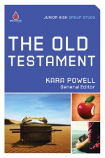 The Old Testament: Junior High Group Study - Kara Powell