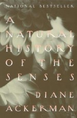 A Natural History of the Senses [NATURAL HIST OF THE SENSES] - Diane Ackerman