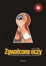 Zgwałcone oczy : komiksowe obrazy przemocy seksualnej - Jerzy Szyłak