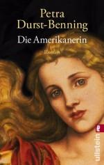 Die Amerikanerin (Die Glasbläser-Saga) (German Edition) - Petra Durst-Benning