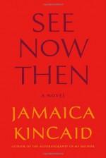 See Now Then: A Novel - Jamaica Kincaid