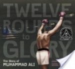 Twelve Rounds to Glory: The Story of Muhammad Ali - Charles R. Smith Jr., Bryan Collier