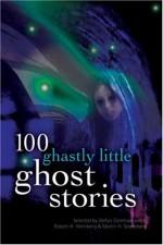 100 Ghastly Little Ghost Stories - Stefan R. Dziemianowicz, Robert E. Weinberg