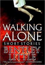 Walking Alone: Short Stories - Bentley Little