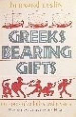 Greeks Bearing Gifts: The Epics of Achilles and Ulysses - Bernard Evslin