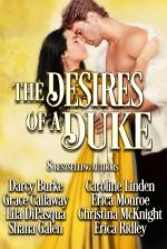 The Desires of a Duke: Historical Romance Collection - Darcy Burke, Grace Callaway, Lila DiPasqua, Shana Galen, Caroline Linden, Erica Monroe, Christina McKnight, Erica Ridley