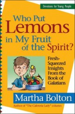 Who Put Lemons In My Fruit Of The Spirit?: Fresh Squeezed Insights From The Book Of Galatians (Devotions For Young People) - Martha Bolton