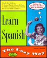 Learn Spanish the Lazy Way - Steven R. Hawson, Carol Turkington