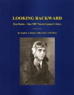 LOOKING BACKWARD: Don Banks - One TBF Turret Gunner's Story - STEPHEN BANKS