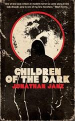 Children of the Dark - Jonathan Janz