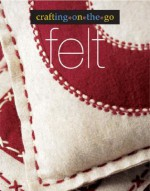 Crafting on the Go: Felt - Trisha Malcolm