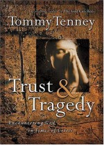 Trust And Tragedy Encountering God In Times Of Crisis - Tommy Tenney