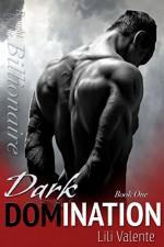 Dark Domination (Bought By the Billionaire Book 1) - Lili Valente