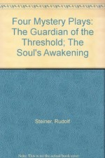 Four Mystery Plays: The Guardian of the Threshold; The Soul's Awakening - Rudolf Steiner