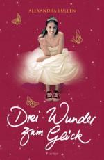 Drei Wunder Zum Glück - Alexandra Bullen, Angelika Eisold-Viebig