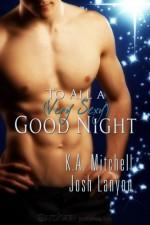 To All a (Very Sexy) Good Night - K.A. Mitchell, Josh Lanyon