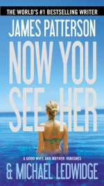 Now You See Her - James Patterson, Michael Ledwidge