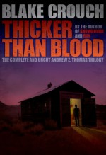 Thicker Than Blood - The Complete Andrew Z. Thomas Series - Blake Crouch, Jack Kilborn, J.A. Konrath