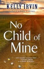 No Child of Mine - Kelly Irvin