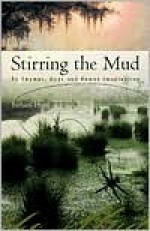 Stirring the Mud: On Swamps, Bogs and Human Imagination - Barbara Hurd