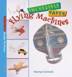 Incredible Paper Flying Machines - Norman Schmidt