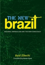 The New Brazil: Sub-Imperialism and the Remapping of Power - Raul Zibechi, Ramor Ryan