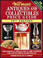 Warman's Antiques & Collectibles Price Guide: The Essential Field Guide to the Antiques and Collectibles Marketplace (Warman's Antiques and Collectibles Price Guide) - Ellen T. Schroy
