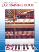Alfred's Basic Adult Piano Course Ear Training, Bk 1 - Gayle Kowalchyk, E. L. Lancaster