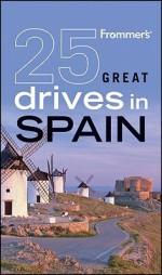 Frommer's 25 Great Drives in Spain - Mona King