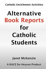 Alternative Book Reports for Catholic Students - Janet P. McKenzie