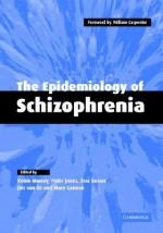 The Epidemiology of Schizophrenia - Robin Murray, Robin M. Murray, Peter Jones, Ezra S. Susser
