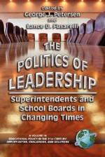 The Politics of Leadership: Superintendents and School Boards in Changing Times (Educational Policy in the 21st Century) (Educational Policy in the 21st ... - George J. Petersen, Lance Fusarelli, Lance D. Fusarelli