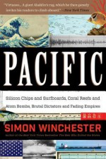 Pacific: Silicon Chips and Surfboards, Coral Reefs and Atom Bombs, Brutal Dictators and Fading Empires - Simon Winchester