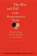 The Rise and Fall of the Biopsychosocial Model: Reconciling Art and Science in Psychiatry - Nassir Ghaemi