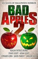 Bad Apples 2: Six Slices of Halloween Horror - Edward Lorn, Adam Light, Gregor Xane, Jason Parent, Evans Light, Kealan Patrick Burke