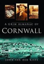 A Grim Almanac of Cornwall - John Van der Kiste