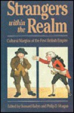 Strangers Within the Realm: Cultural Margins of the First British Empire - Bernard Bailyn, Philip D. Morgan