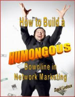 How To Build A Humongous Downline In Network Marketing - David LeDoux