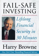 Fail-Safe Investing: Lifelong Financial Security in 30 Minutes - Harry Browne