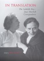 In Translation: The Gabrielle Roy-Joyce Marshall Correspondence - Gabrielle Roy, Joyce Marshall