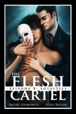 The Flesh Cartel #8: Loyalties (The Flesh Cartel Season 3: Transformation) - Heidi Belleau, Rachel Haimowitz