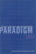 Paradigm Lost: State Theory Reconsidered - Stanley Aronowitz, Peter Bratsis