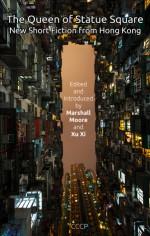 The Queen of Statue Square: New Short Fiction from Hong Kong - Marshall Moore, Xu Xi, Nury Vittachi, Stephanie Han, Jenn Chan Lyman, Ploy Pirapokin, Yeung Chak Yan, Jason Y. Ng, Ysabelle Cheung, Peter Phillips