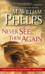 [(Never See Them Again )] [Author: M William Phelps] [Oct-2012] - M William Phelps