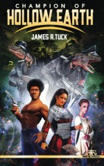 Champion of Hollow Earth - James R. Tuck