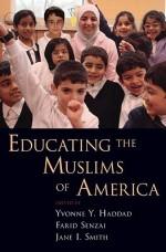 Educating the Muslims of America - Yvonne Yazbeck Haddad, Jane I. Smith, Farid Senzai