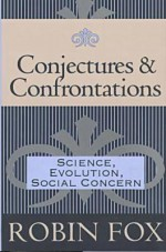 Conjectures and Confrontations: Science, Evolution, Social Concern - Robin Fox