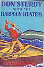 Don Sturdy With The Harpoon Hunters or, The Strange Cruise Of The Whaling Ship - Victor Appleton, Nat Falk
